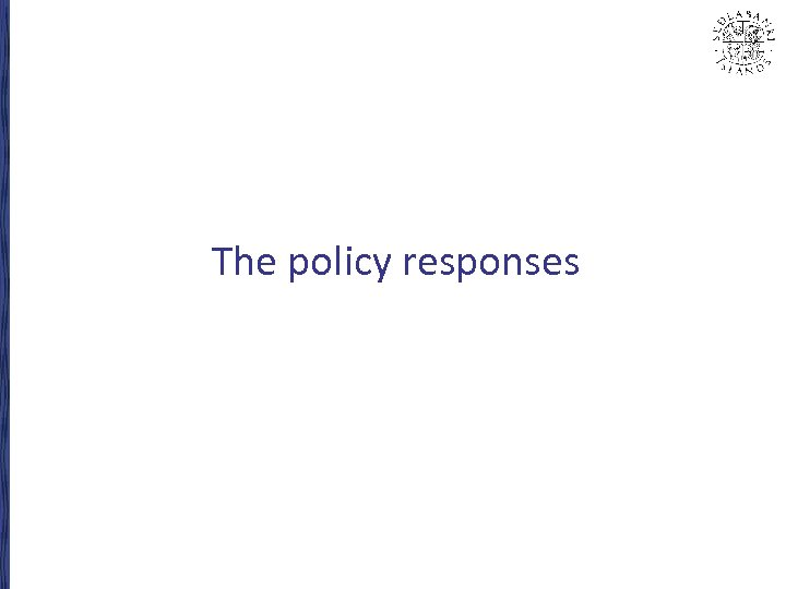 The policy responses
