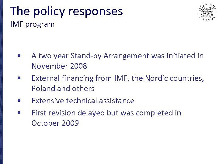 The policy responses IMF program • • A two year Stand-by Arrangement was initiated