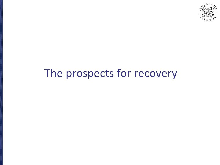The prospects for recovery