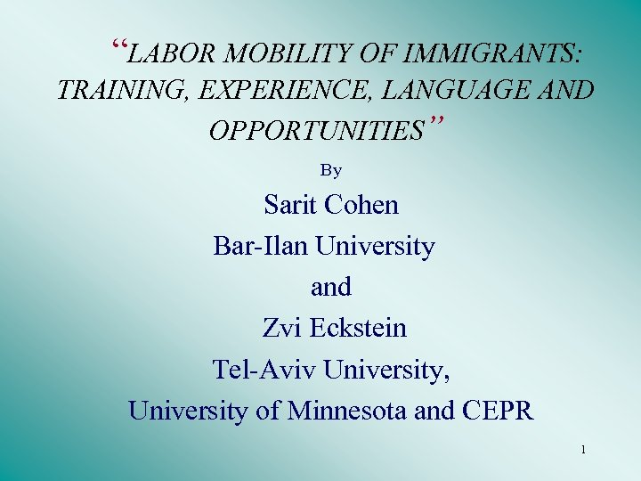 """LABOR MOBILITY OF IMMIGRANTS: TRAINING, EXPERIENCE, LANGUAGE AND OPPORTUNITIES"" By Sarit Cohen Bar-Ilan University"