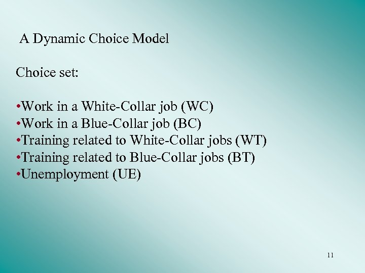 A Dynamic Choice Model Choice set: • Work in a White-Collar job (WC) •