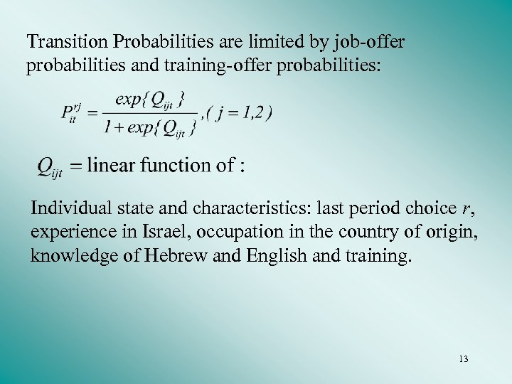 Transition Probabilities are limited by job-offer probabilities and training-offer probabilities: Individual state and characteristics: