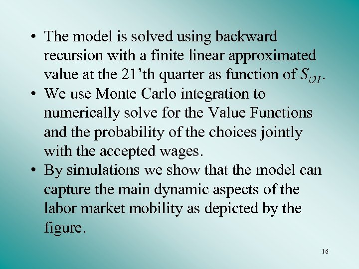 • The model is solved using backward recursion with a finite linear approximated