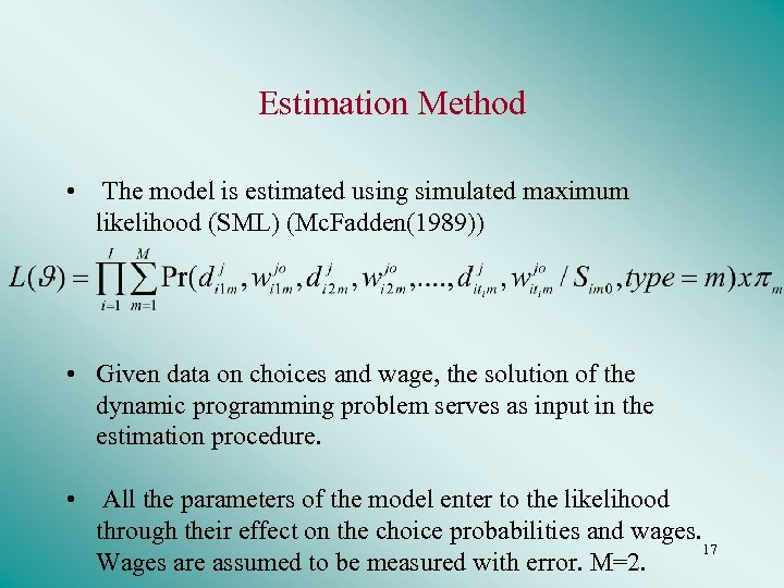 Estimation Method • The model is estimated using simulated maximum likelihood (SML) (Mc. Fadden(1989))