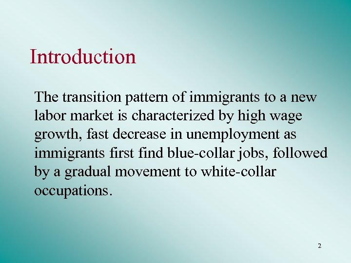 Introduction The transition pattern of immigrants to a new labor market is characterized by