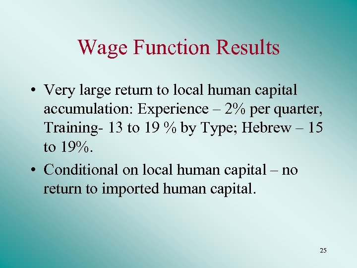 Wage Function Results • Very large return to local human capital accumulation: Experience –