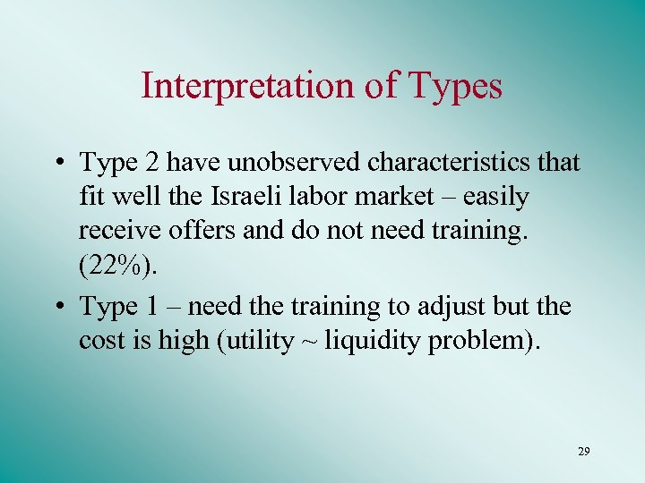 Interpretation of Types • Type 2 have unobserved characteristics that fit well the Israeli