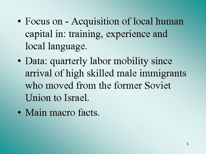• Focus on - Acquisition of local human capital in: training, experience and
