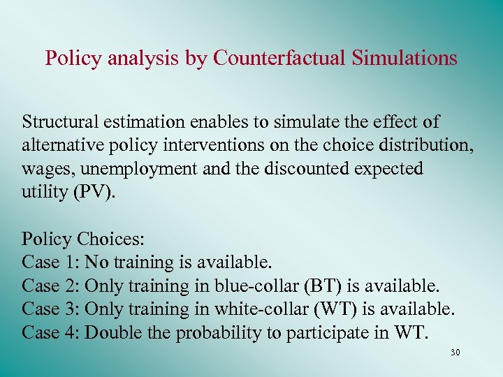 Policy analysis by Counterfactual Simulations Structural estimation enables to simulate the effect of alternative
