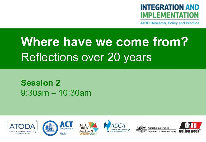 Where have we come from? Reflections over 20 years Session 2 9: 30 am