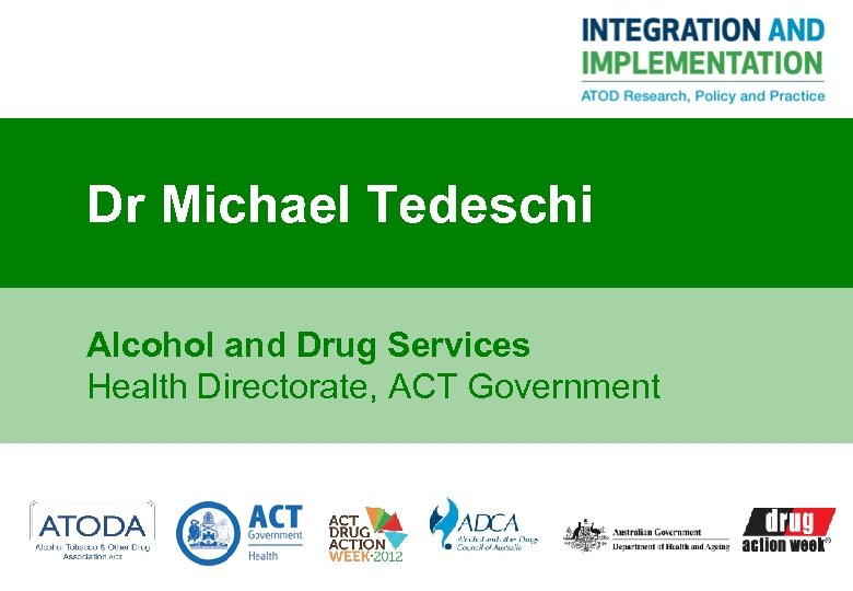 Dr Michael Tedeschi Alcohol and Drug Services Health Directorate, ACT Government