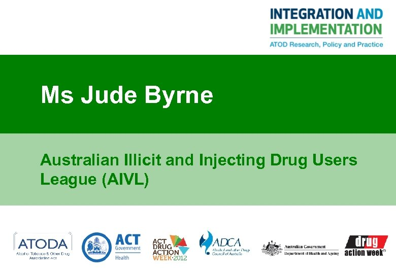 Ms Jude Byrne Australian Illicit and Injecting Drug Users League (AIVL)