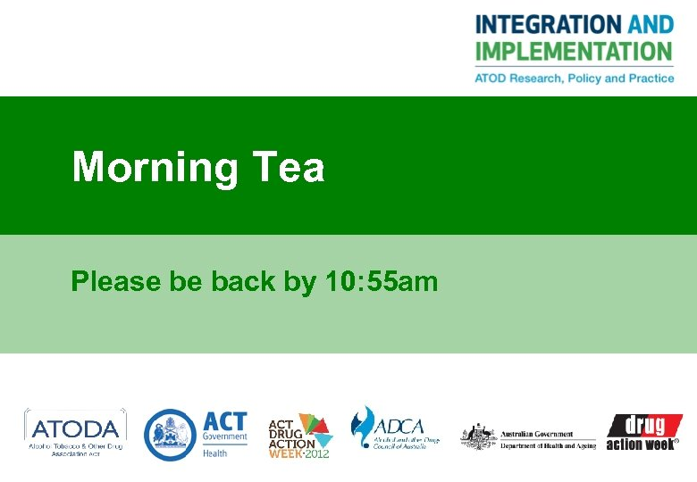 Morning Tea Please be back by 10: 55 am