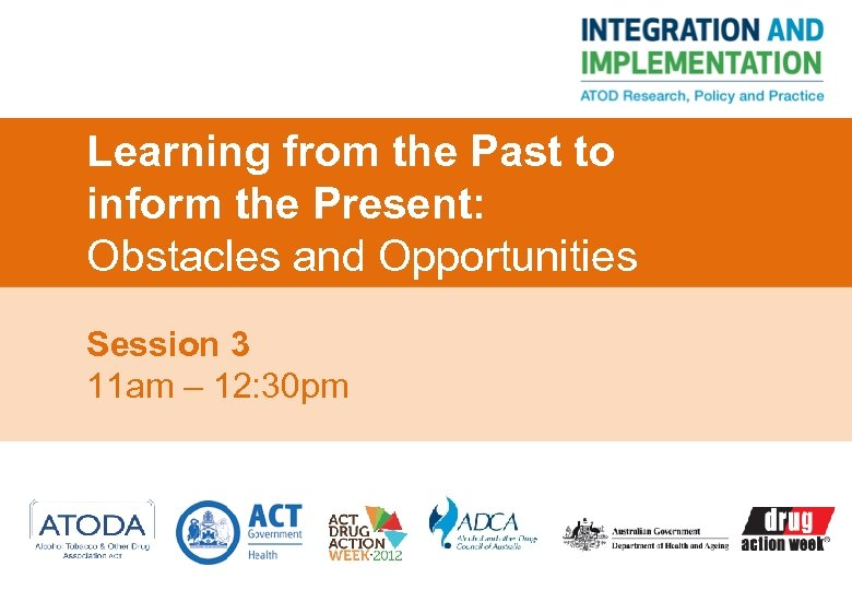 Learning from the Past to inform the Present: Obstacles and Opportunities Session 3 11