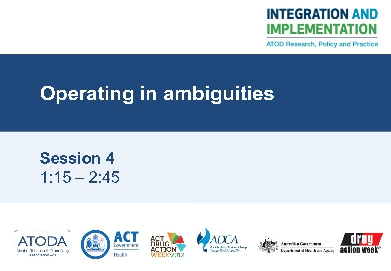 Operating in ambiguities Session 4 1: 15 – 2: 45