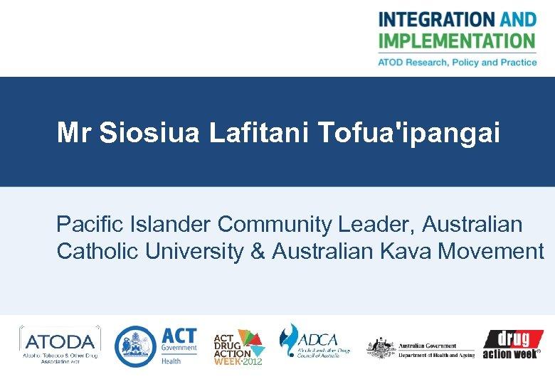 Mr Siosiua Lafitani Tofua'ipangai Pacific Islander Community Leader, Australian Catholic University & Australian Kava