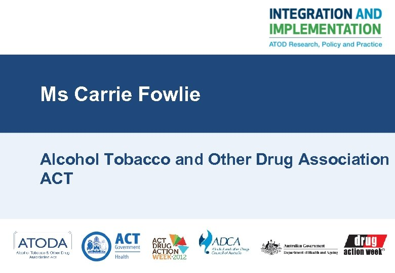 Ms Carrie Fowlie Alcohol Tobacco and Other Drug Association ACT