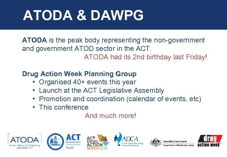ATODA & DAWPG ATODA is the peak body representing the non-government and government ATOD