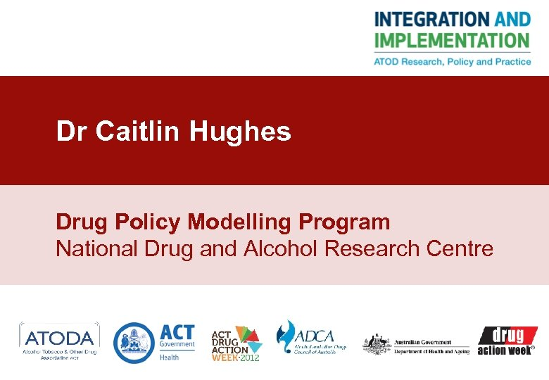 Dr Caitlin Hughes Drug Policy Modelling Program National Drug and Alcohol Research Centre