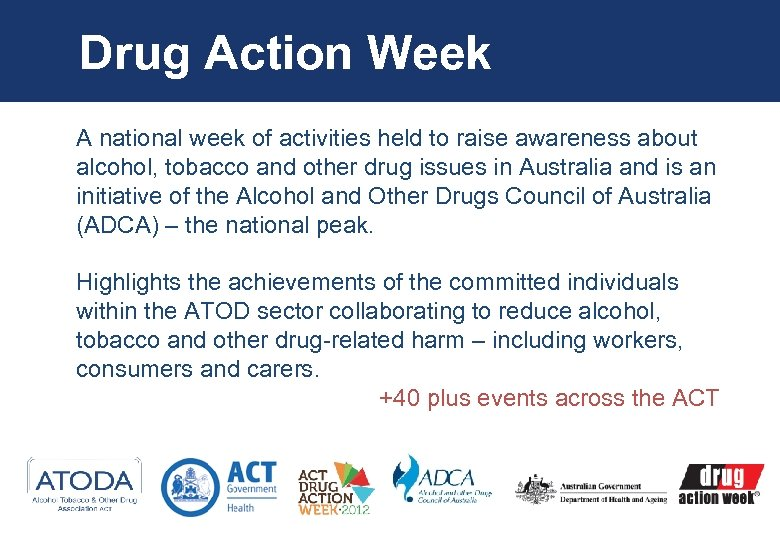 Drug Action Week A national week of activities held to raise awareness about alcohol,