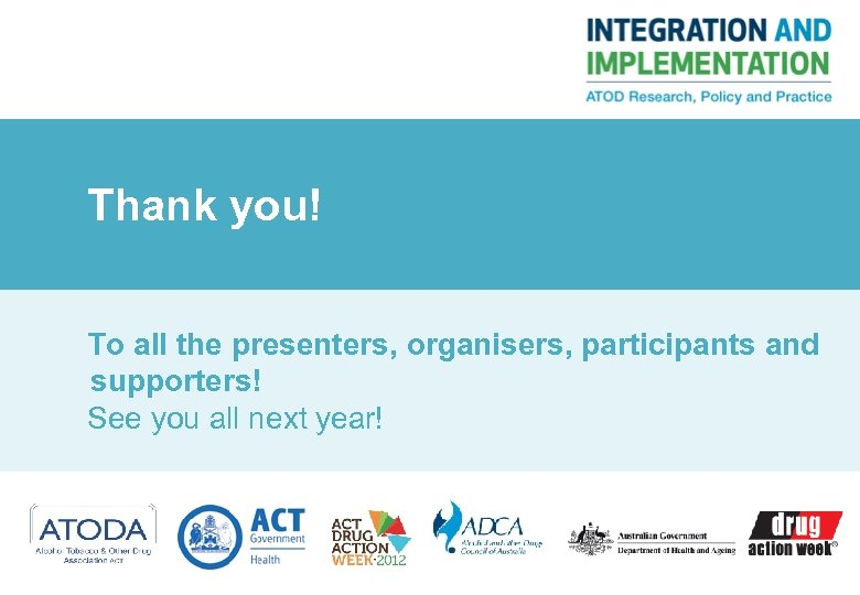 Thank you! To all the presenters, organisers, participants and supporters! See you all next