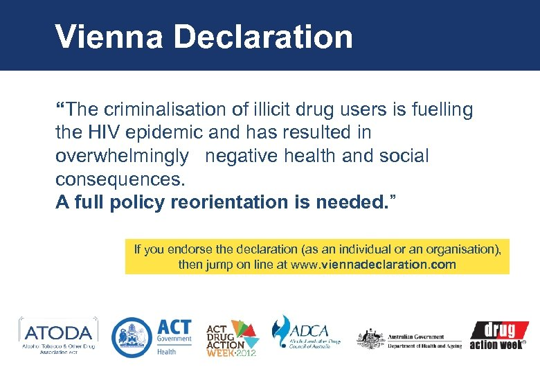 "Vienna Declaration ""The criminalisation of illicit drug users is fuelling the HIV epidemic and"