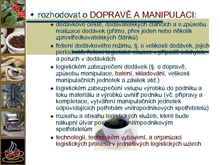 w rozhodovat o DOPRAVĚ A MANIPULACI: l l l dodávkové cestě, dodavatelských článcích a