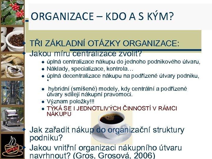 ORGANIZACE – KDO A S KÝM? w TŘI ZÁKLADNÍ OTÁZKY ORGANIZACE: w Jakou míru