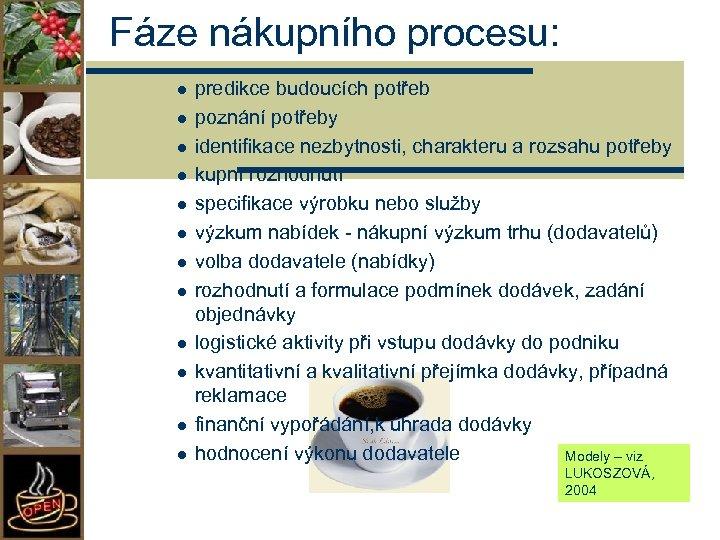Fáze nákupního procesu: l l l predikce budoucích potřeb poznání potřeby identifikace nezbytnosti, charakteru