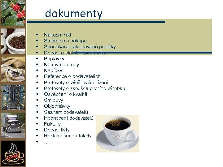 dokumenty w w w w w Nákupní řád Směrnice o nákupu Specifikace nakupované položky