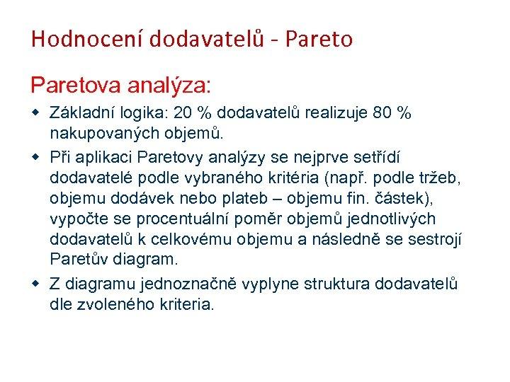 Hodnocení dodavatelů - Paretova analýza: w Základní logika: 20 % dodavatelů realizuje 80 %