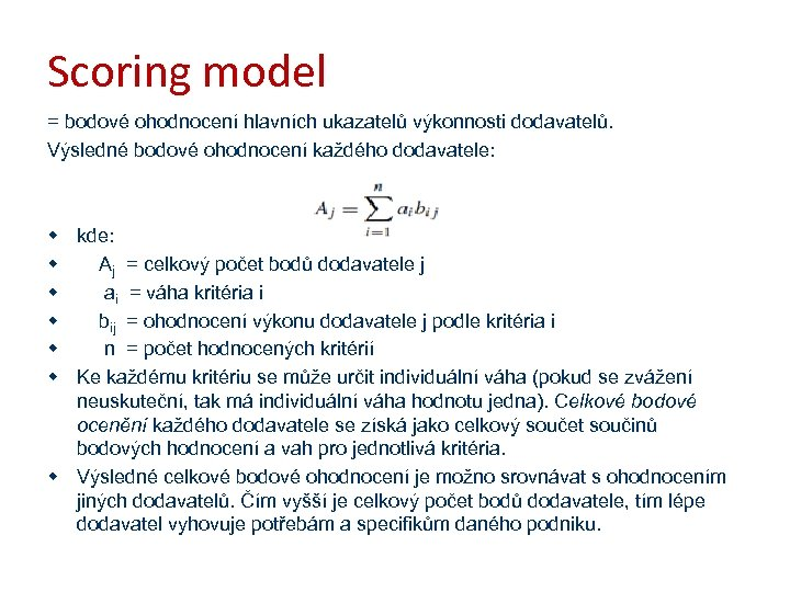 Scoring model = bodové ohodnocení hlavních ukazatelů výkonnosti dodavatelů. Výsledné bodové ohodnocení každého dodavatele: