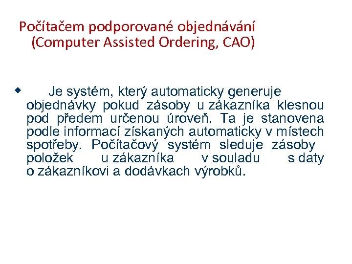 Počítačem podporované objednávání (Computer Assisted Ordering, CAO) w Je systém, který automaticky generuje objednávky