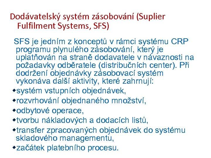 Dodávatelský systém zásobování (Suplier Fulfilment Systems, SFS) SFS je jedním z konceptů v rámci