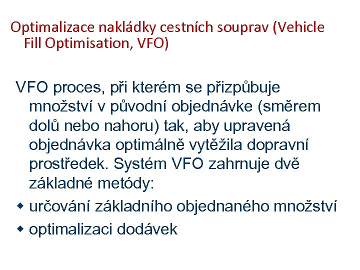 Optimalizace nakládky cestních souprav (Vehicle Fill Optimisation, VFO) VFO proces, při kterém se přizpůbuje