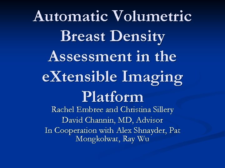 Automatic Volumetric Breast Density Assessment in the e. Xtensible Imaging Platform Rachel Embree and