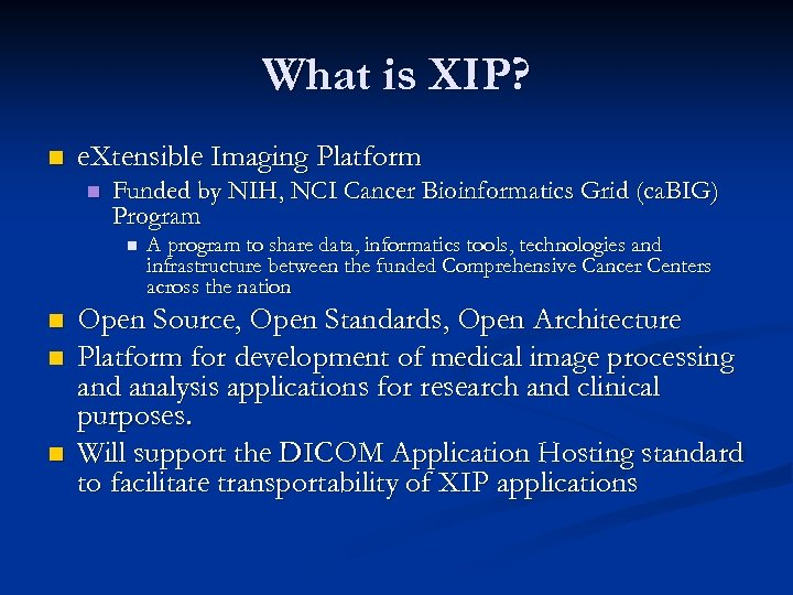 What is XIP? n e. Xtensible Imaging Platform n Funded by NIH, NCI Cancer