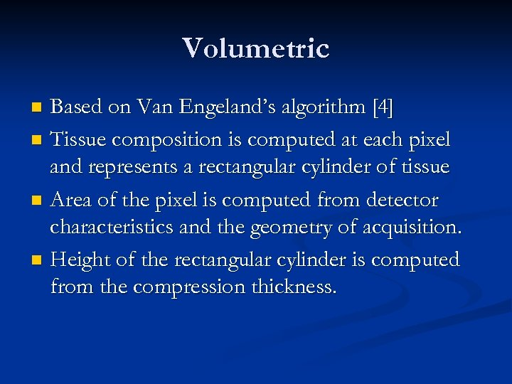 Volumetric Based on Van Engeland's algorithm [4] n Tissue composition is computed at each