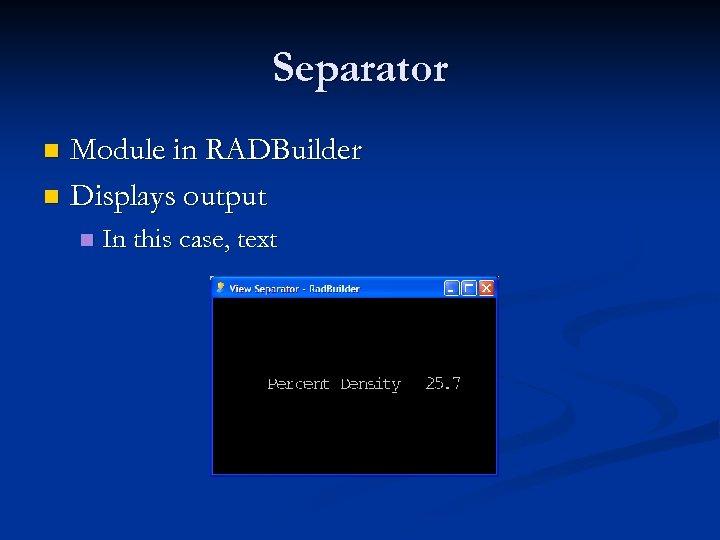 Separator Module in RADBuilder n Displays output n n In this case, text