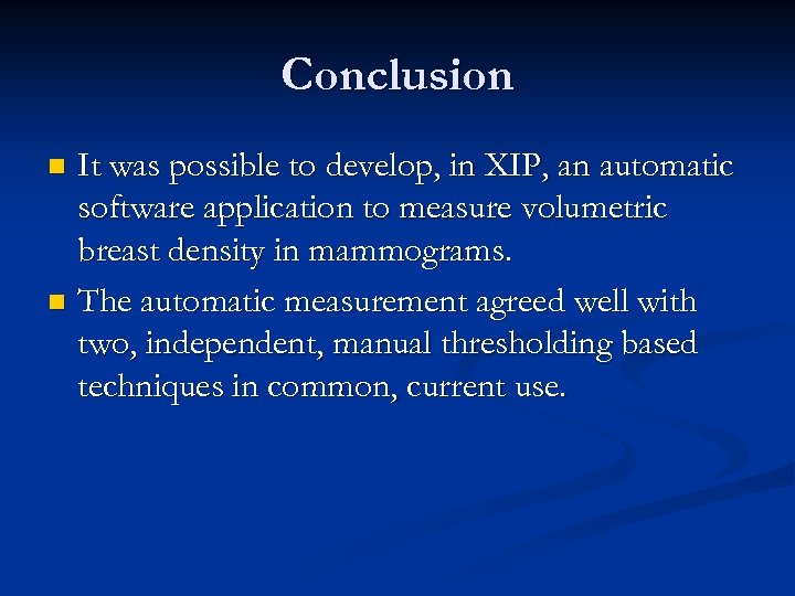 Conclusion It was possible to develop, in XIP, an automatic software application to measure