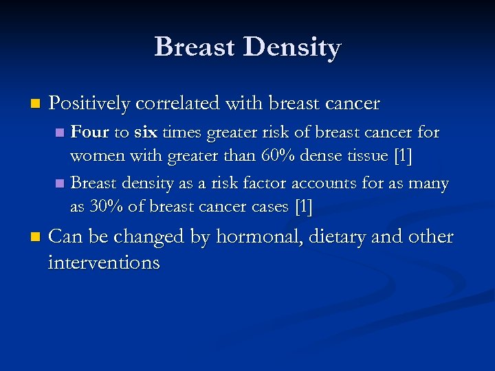Breast Density n Positively correlated with breast cancer Four to six times greater risk