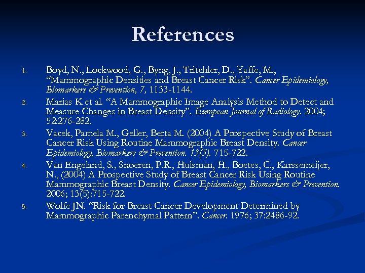 References 1. 2. 3. 4. 5. Boyd, N. , Lockwood, G. , Byng, J.