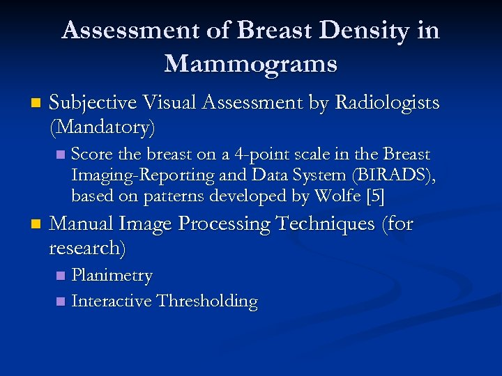 Assessment of Breast Density in Mammograms n Subjective Visual Assessment by Radiologists (Mandatory) n