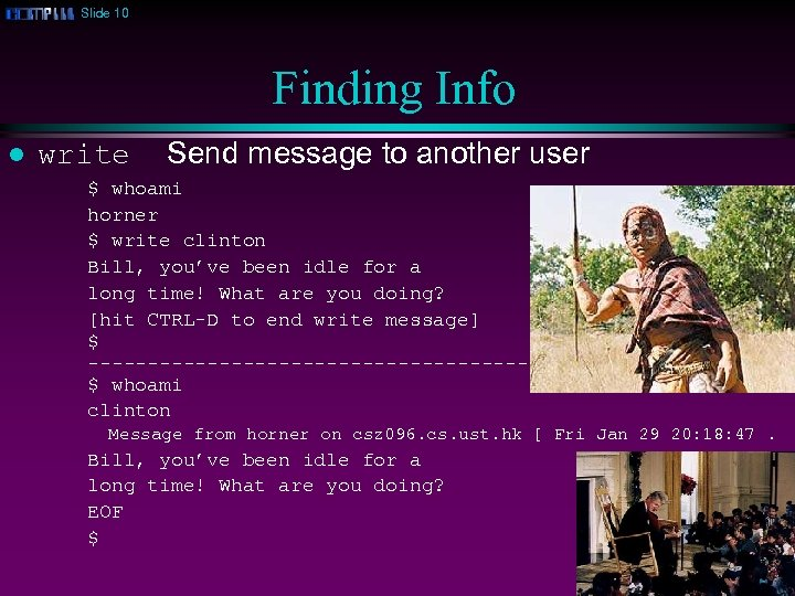 Slide 10 Finding Info l write Send message to another user $ whoami horner