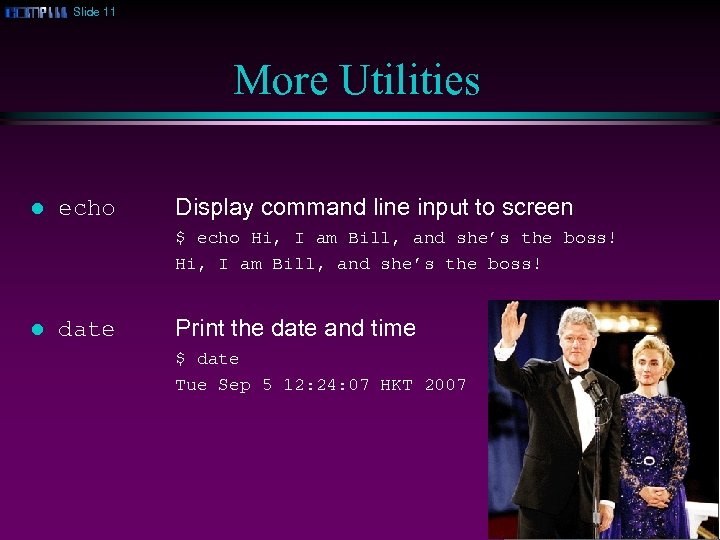 Slide 11 More Utilities l echo Display command line input to screen $ echo
