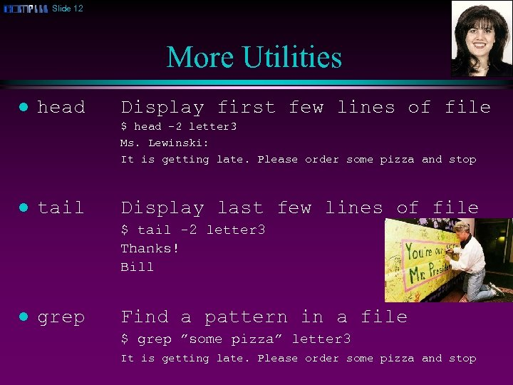 Slide 12 More Utilities l head Display first few lines of file $ head