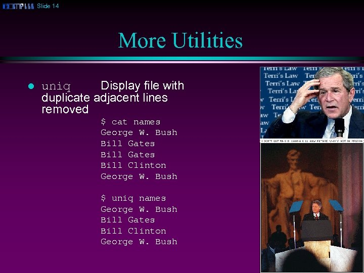 Slide 14 More Utilities l uniq Display file with duplicate adjacent lines removed $