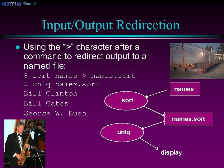 "Slide 16 Input/Output Redirection l Using the "">"" character after a command to redirect"