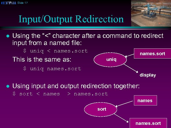 "Slide 17 Input/Output Redirection l Using the ""<"" character after a command to redirect"