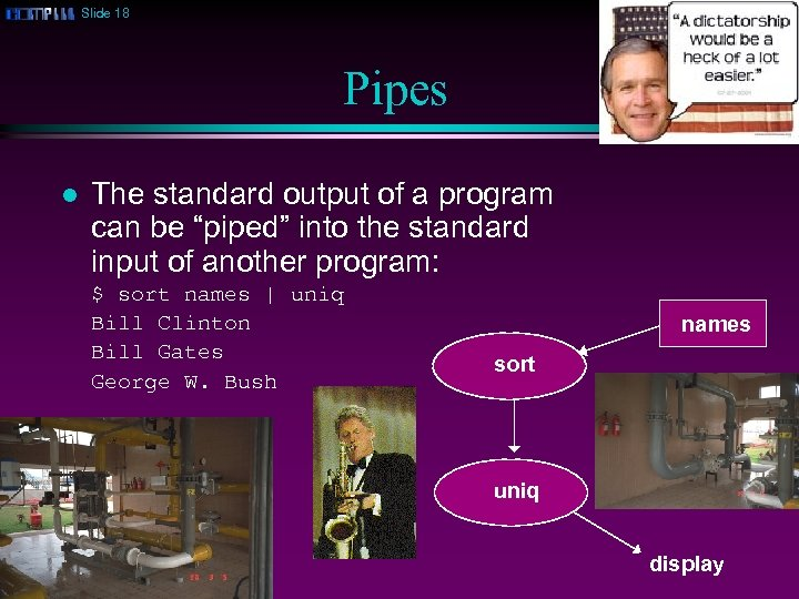 "Slide 18 Pipes l The standard output of a program can be ""piped"" into"